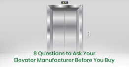 8 Questions to Ask Your Elevator Manufacturer Before You Buy