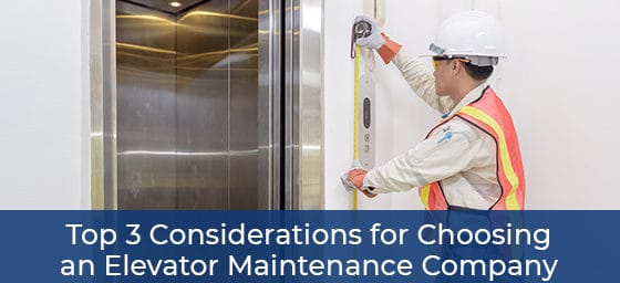 Top 3 Considerations for Choosing an Elevator Maintenance Company